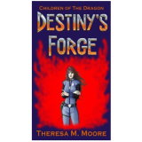 Destiny's Forge (Children of The Dragon)